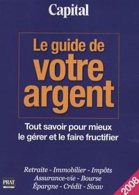 Vincent Bussière - Le guide de votre argent Capital - Tout savoir pour mieux le gérer et le faire fructifier.