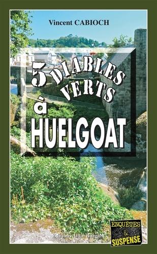 Vincent Cabioch - 5 Diables verts à Huelgoat - Une enquête diabolique en Bretagne.