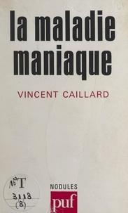Vincent Caillard et Yves Pélicier - La maladie maniaque.