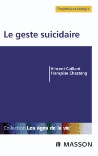 Vincent Caillard et Françoise Chastang - Le geste suicidaire.