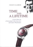 Vincent Calabrese - Time and a Lifetime - A Novel about one of Switzerland's Most Innovative and Creative Watchmakers.