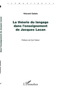 Vincent Calais - La Théorie du langage dans l'enseignement de Jacques Lacan.