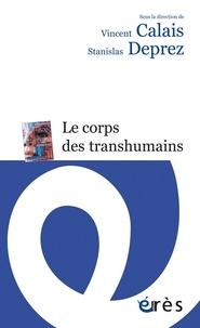 Vincent Calais et Stanislas Deprez - Le corps des transhumains.