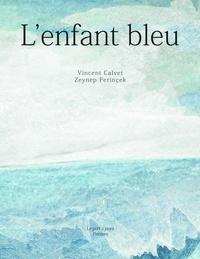 Vincent Calvet et Zeynep Perinçek - L'enfant bleu.
