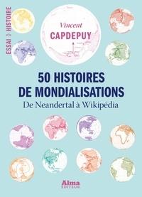 Vincent Capdepuy - 50 histoires de mondialisations - De Neandertal à Wikipédia.