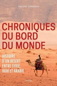 Vincent Capdepuy - Chroniques du bord du monde - Histoire d'un désert entre Syrie, Irak et Arabie.