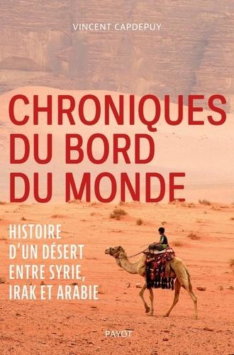 Chroniques du bord du monde. Histoire d'un désert entre Syrie, Irak et Arabie
