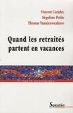 Vincent Caradec et Ségolène Petite - Quand les retraités partent en vacances.