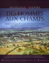 Vincent Carpentier et Cyril Marcigny - Deshommesauxchamps - PourunearchéologiedesespacesrurauxduNéolithiqueauMoyenAge.