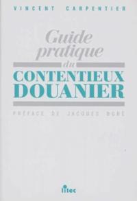 Guide pratique du contentieux douanier - Vincent Carpentier |