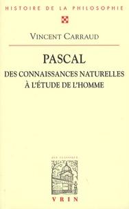 Pascal : des connaissances naturelles à l'étude de l'homme - Vincent Carraud |