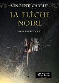 Vincent Carrue - Livre du savoir Tome 6 : La flèche noire.