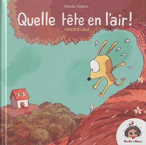 Vincent Caut - Quelle tete en l'air !.