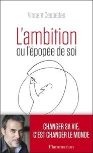Vincent Cespedes - L'Ambition ou l'épopée de soi.