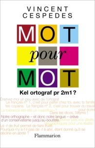 Vincent Cespedes - Mot pour mot - Kel ortograf pr 2m1 ?.