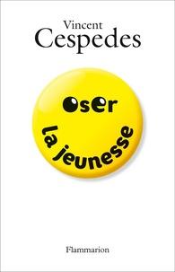Vincent Cespedes - Oser la jeunesse.