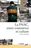 Vincent Chabault - La Fnac, entre commerce et culture - Parcours d'entreprise, parcours d'employés.