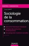 Vincent Chabault - Sociologie de la consommation - Approches théoriques classiques ; Synthèse des recherches contemporaines ; Décryptage des mutations actuelles.