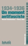 Vincent Chambarlhac et Thierry Hohl - 1934-1936 Un moment antifasciste.