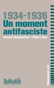 Vincent Chambarlhac et Thierry Hohl - 1934-1936 Un moment antifasciste.