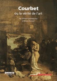 Vincent Chambarlhac et Bruno Durand - Courbet ou la vérité de l'art.