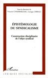 Vincent Chambarlhac et Georges Ubbiali - Epistémologie du syndicalisme - Construction disciplinaire de l'objet syndical.