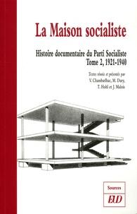 Vincent Chambarlhac et Maxime Dury - Histoire documentaire du Parti Socialiste - Tome 2, La Maison Socialiste 1921-1940.