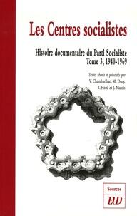 Vincent Chambarlhac et Maxime Dury - Histoire documentaire du Parti Socialiste - Tome 3, Les Centres socialistes 1940-1969.