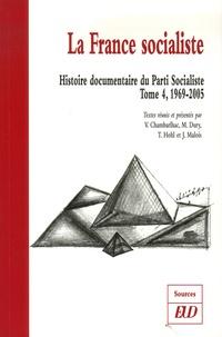 Vincent Chambarlhac et Maxime Dury - Histoire documentaire du Parti Socialiste - Tome 4, La France socialiste 1969-2005.