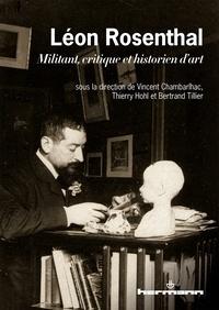 Vincent Chambarlhac et Thierry Hohl - Léon Rosenthal 1870-1932 - Militant, critique et historien d'art.