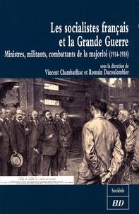 Vincent Chambarlhac et Romain Ducoulombier - Les socialistes français et la Grande Guerre - Ministres, militants, combattants de la majorité (1914-1918).