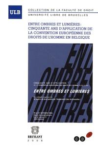 Vincent Chapaux et Julien Pieret - Entre ombres et lumières - Cinquante ans d'application de la Convention européenne des droits de l'homme en Belgique.