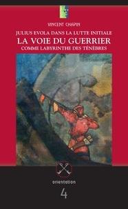 Vincent Chapin - La voie du guerrier comme labyrinthe des ténèbres - Julius Evola dans la lutte initiale.