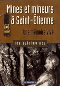 Vincent Charbonnier - Mines et mineurs à Saint-Etienne - Une mémoire vive.