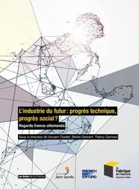 Vincent Charlet et Stefan Dehnert - L'industrie du futur : progrès technique, progrès social ? - Regards franco-allemands.