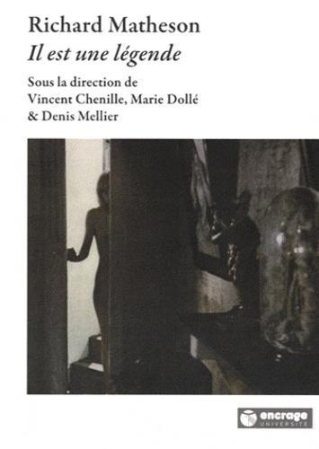 Vincent Chenille et Marie Dollé - Richard Matheson - Il est une légende.