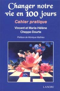 Vincent Cheppe-Dourte et Marie-Hélène Cheppe-Dourte - Changer notre vie en 100 jours... - Cahier pratique.