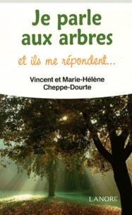 Vincent Cheppe-Dourte et Marie-Hélène Cheppe-Dourte - Je parle aux arbres et ils me répondent....