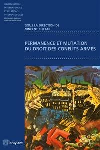 Vincent Chetail - Permanence et mutation du droit des conflits armés.