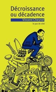 Vincent Cheynet - Décroissance ou décadence.