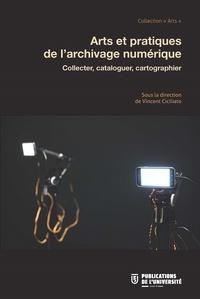 Vincent Ciciliato - Arts et pratiques de l'archivage numérique - Collecter, cataloguer, cartographier.