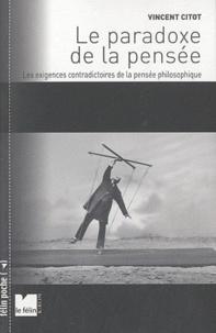Vincent Citot - Le paradoxe de la pensée - Les exigences contradictoires de la pensée philosophique.