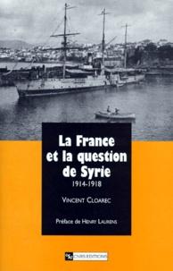 Vincent Cloarec - La France et la question de Syrie - 1914-1918.