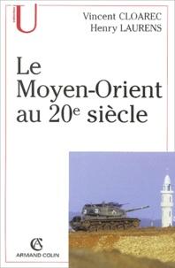 Vincent Cloarec et Henry Laurens - Le Moyen-Orient au 20ème siècle.