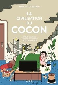 Vincent Cocquebert - La Civilisation du cocon - Pour en finir avec la tentation du repli sur soi.