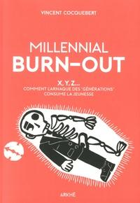 """Vincent Cocquebert - Millenial Burn-Out - X, Y, Z - Comment l'arnaque des """"générations"""" consume la jeunesse."""