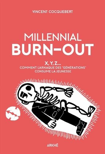 """Millenial Burn-Out. X, Y, Z - Comment l'arnaque des """"générations"""" consume la jeunesse"""