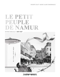 Vincent Colot et Marie-caire Vandendaele - Le petit peuple de Namur - épopée familiale, 1847-1947.