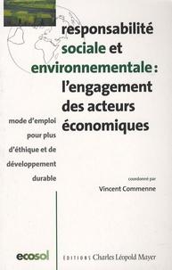 Vincent Commenne - Responsabilité sociale et environnementale : l'engagement des acteurs économiques - Mode d'emploi pour plus d'éthique et de développement durable.
