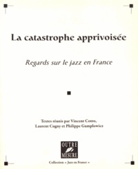 Vincent Cotro et Laurent Cugny - La catastrophe apprivoisée - Regards sur le jazz en France.